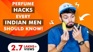 Perfume Hacks Every Indian Men Should Know | Be Ghent | Rishi Arora