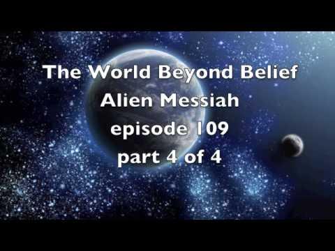 Alien Messiah pt 4 ep 109 World Beyond Belief