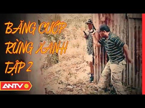 Băng Cướp Rừng Xanh Sa Lưới - Tập 2 | Hồ Sơ Vụ Án 2019 | ANTV