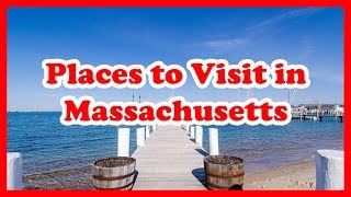 5 Best Places to Visit in Massachusetts | US Travel Guide