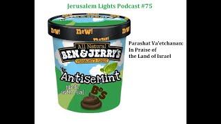 Jerusalem Lights Podcast #75 - Parashat Va'Etchanan 5781: In Praise of the Land of Israel