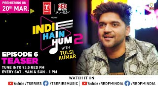 Indie Hain Hum Season 2 With Tulsi Kumar | Guru Randhawa | Ep - 6 Promo | T-Series | Red Fm
