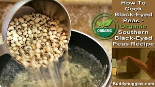 How To Cook Black-Eyed Peas - Organic Southern Black-Eyed Peas Recipe