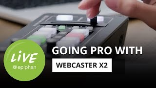 Going PRO with Webcaster X2