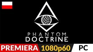 PHANTOM DOCTRINE PL  Premiera  Polski XCOM ze szpiegowskim pazurem | Gameplay po polsku