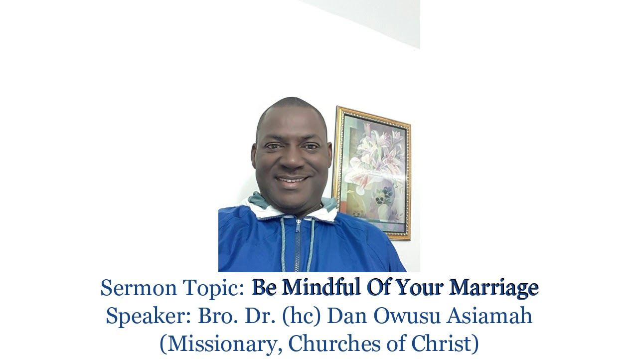 Download Bro Dr Dan Owusu Asiamah - BE MINDFUL OF YOUR MARRIAGE