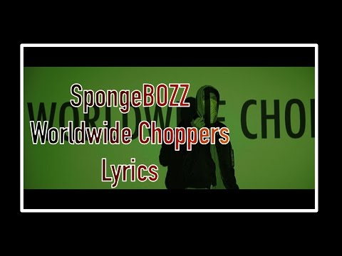 SpongeBOZZ- Worldwide Choppers [Lyrics]