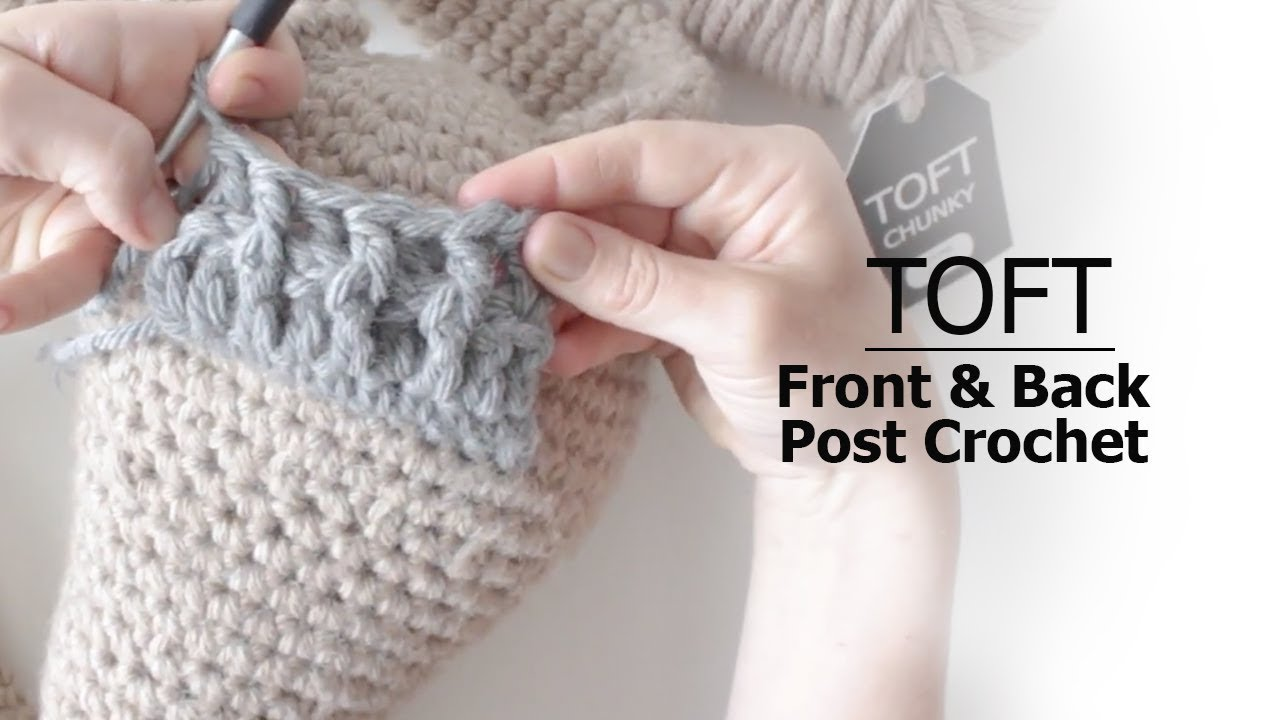 How to: Front & Back Post Crochet | TOFT Crochet Lesson