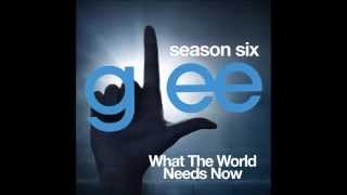 Glee - What The World Needs Now (DOWNLOAD MP3+LYRICS)
