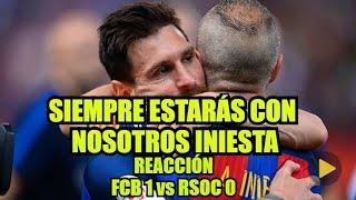 FC BARCELONA 1 vs REAL SOCIEDAD 0 || REACCIÓN DESPEDIDA DE INIESTA 2018