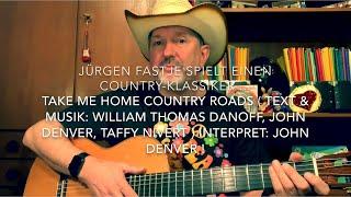 Take Me Home Country Roads ( M.&T.: W.T.Danoff, J. Denver, T. Nivert ), hier gespielt von J.Fastje !