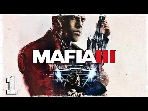 Смотреть прохождение игры Mafia 3. #1: Добро пожаловать домой.