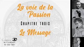 La voie de la Passion | Chapitre 3 : Le Message