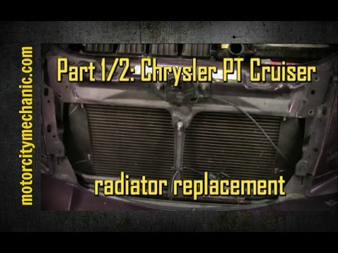 Part 1/2 2004 Chrysler PT Cruiser radiator removal and replacement