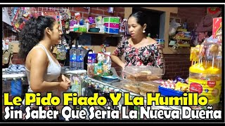 Me Humillo Por Pedirle Fiado Sin Saber Que Seria La Dueña De La Tienda|She is humiliated for asking