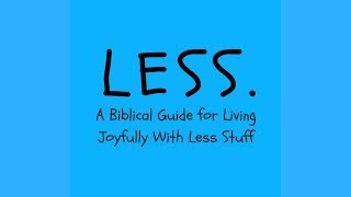 Less - A Biblical Guide for Living Joyfully With Less Stuff