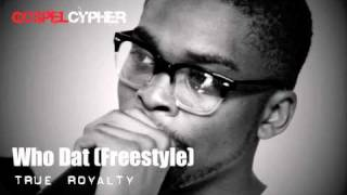 GospelCypher: True Royalty - Who Dat [Freestyle] *FREE DOWNLOAD!!!*