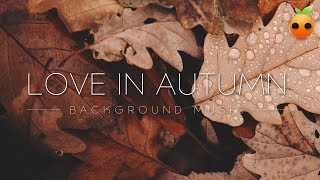 Love in Autumn - Background Music   Royalty Free Music   Stock Music   Instrumental