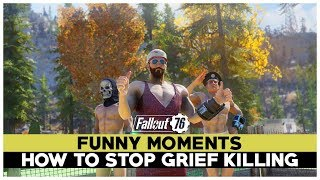 Fallout 76 Funny Moments - HOW TO STOP GRIEF KILLING