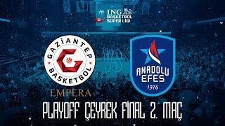 BSL Playoff Çeyrek Final 2. Maç: Empera Halı Gaziantep Basketbol - Anadolu Efes