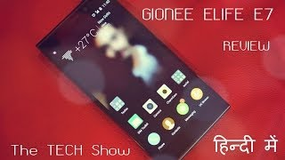 Gionee Elife E7 Review in Hindi.. (THE TECH SHOW)