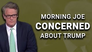 Morning Joe Agrees with David: Trump Mental State in Question