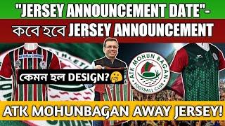 ATK MohunBagan FC-Jersey Announcement💥||Big Update💥||কেমন হল Jersey Design?🔥||ATKMB Away jersey💥
