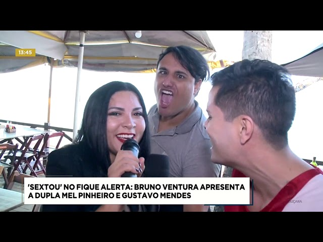 'Sextou' no Fique Alerta Bruno Ventura apresenta a dupla Mel Pinheiro e Gustavo Mendes   Fique