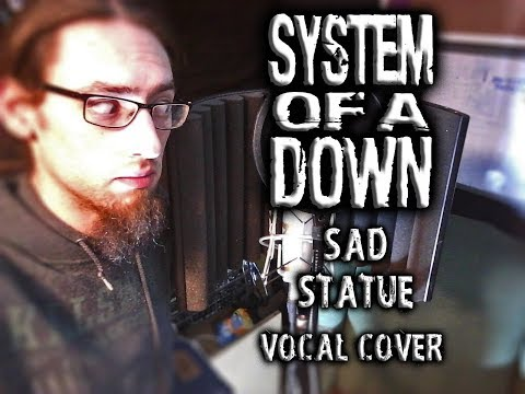 System Of A Down - Sad Statue (Vocal Cover)