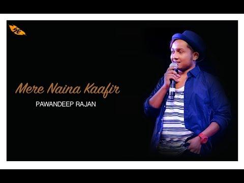 Mere Naina Kaafir  Cover By -   Pawandeep Rajan | DOLLY KI DOLI |  RAHAT FATEH ALI KHAN |
