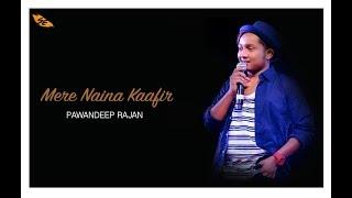 Mere Naina Kaafir  Cover By -   Pawandeep Rajan   DOLLY KI DOLI    RAHAT FATEH ALI KHAN  