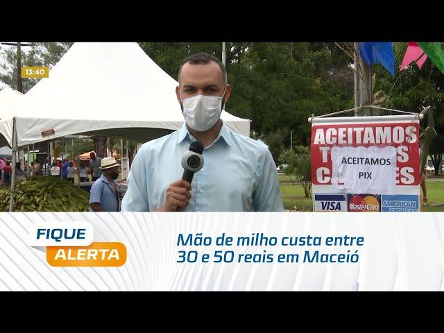 Mão de milho custa entre 30 e 50 reais em Maceió