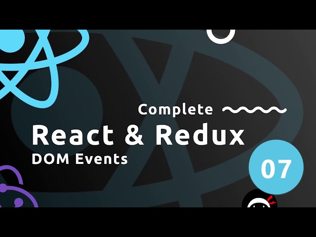 Complete React Tutorial (& Redux) #7 - DOM Events