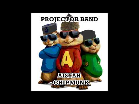 Projector Band | Aisyah | Chipmunks Version