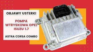 Jak sprawdzić STEROWNIK POMPY WTRYSKOWEJ Opel 1.7 Isuzu Astra G Corsa Combo 1.7 P0251 Objawy usterki