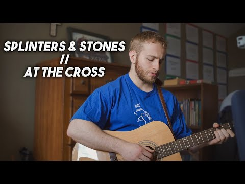 Splinters & Stones // At the Cross || (Acoustic Cover)