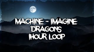 Imagine Dragons - Machine (1Hour) Video