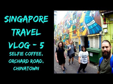 SINGAPORE TRAVEL VLOG 5 - SELFIE COFFEE, ORCHARD ROAD, CHINATOWN
