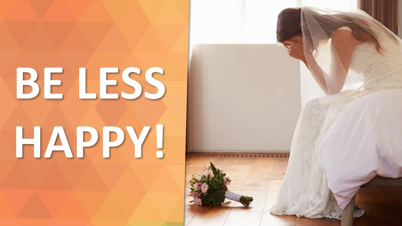 Can you please be LESS HAPPY on your wedding day???