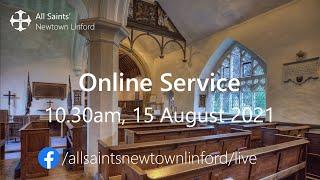 Online Service (All Saints'), Sunday 15 August 2021
