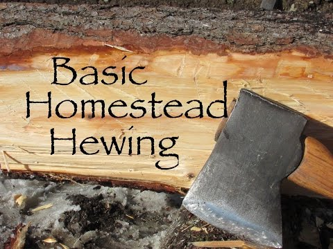 Hewing for Homesteaders- Basic Tools and Process