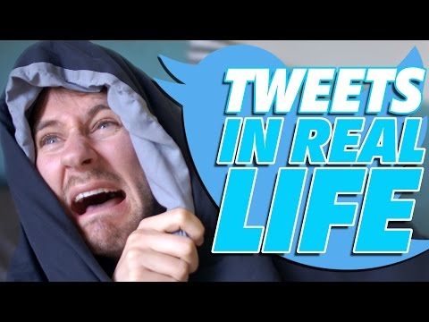 Tweets IN REAL LIFE
