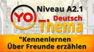 """Thema """"Kennenlernen  Über Freunde erzählen"""" (Niveau A2.1). Deutsch mit Oxana Vassiljeva"""