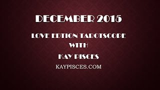 PISCES DECEMBER 2015 LOVE EDITION TAROTSCOPE BY KAY PISCES