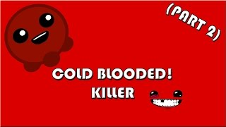 COLD BLOODED KILLER - Super Meat Boy (Part 2)