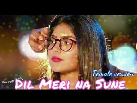 💝Dil Meri Na Sune💘Female Whatsapp Status | Genius | Atif Aslam New Best Song 2018