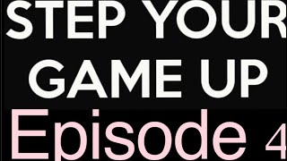 Step up up your game( episode 4 ) must watch