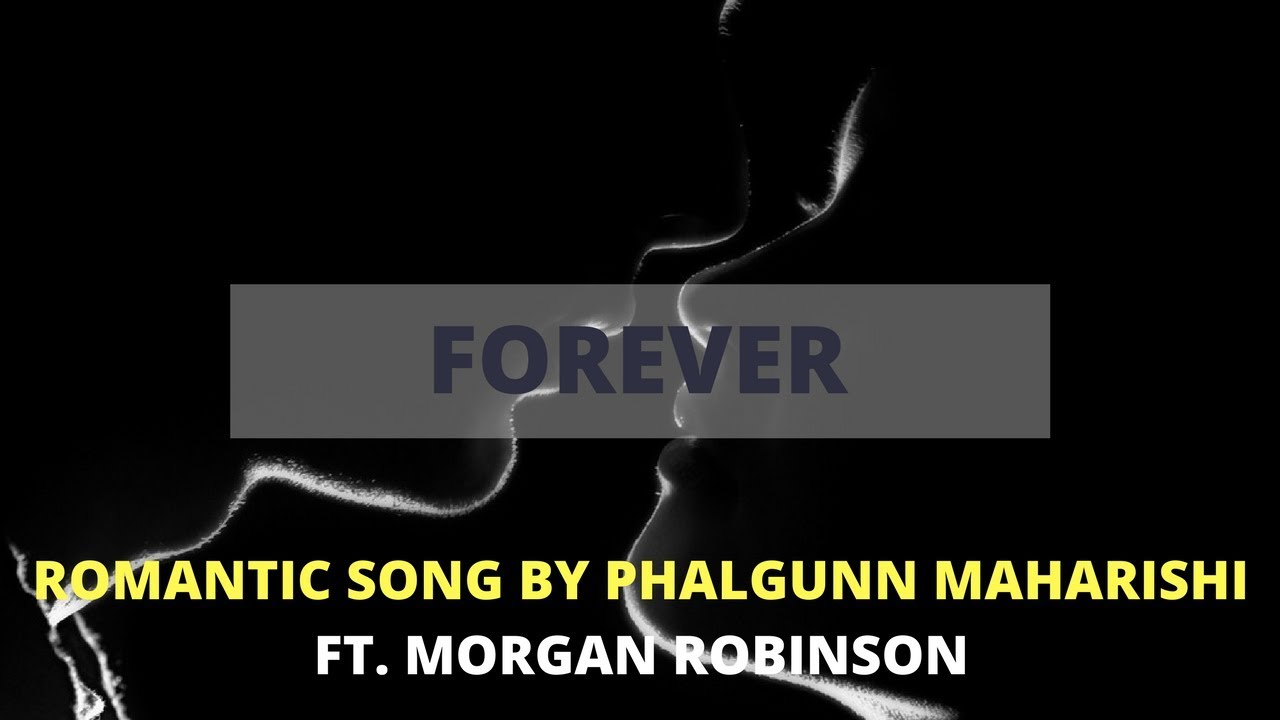 Forever by Phalgunn Maharishi Ft Morgan Robinson | Original Song