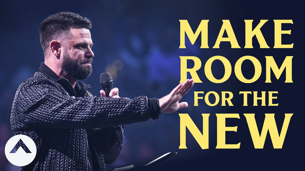 Make Room For The New | Pastor Steven Furtick | Elevation Church