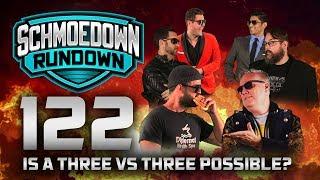 Schmoedown Rundown #122: Is a 3 vs 3 Even Possible?